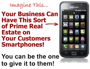 Imagine YOUR Mobile App in YOUR Clients/Customers hands